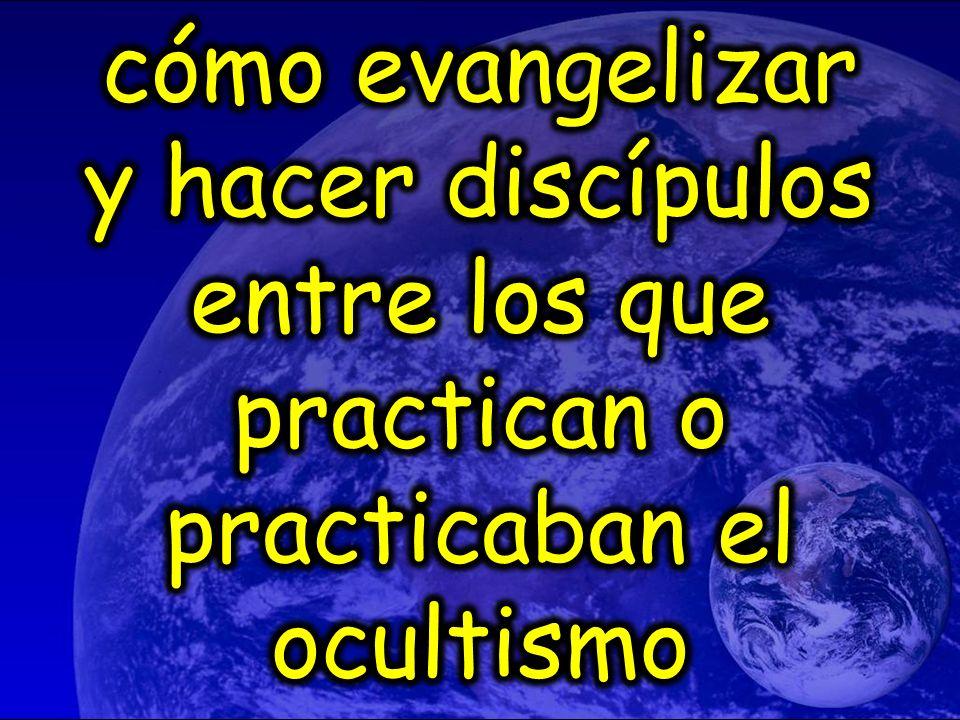cómo evangelizar y hacer discípulos entre los que practican o practicaban el ocultismo