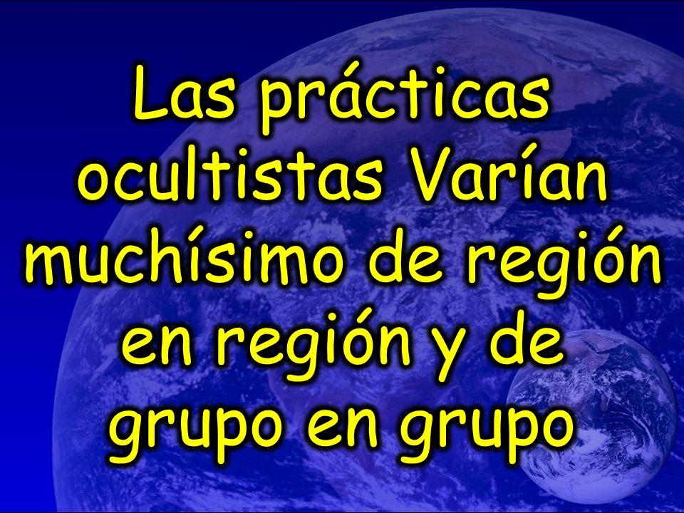Las prácticas ocultistas Varían muchísimo de región en región y de grupo en grupo