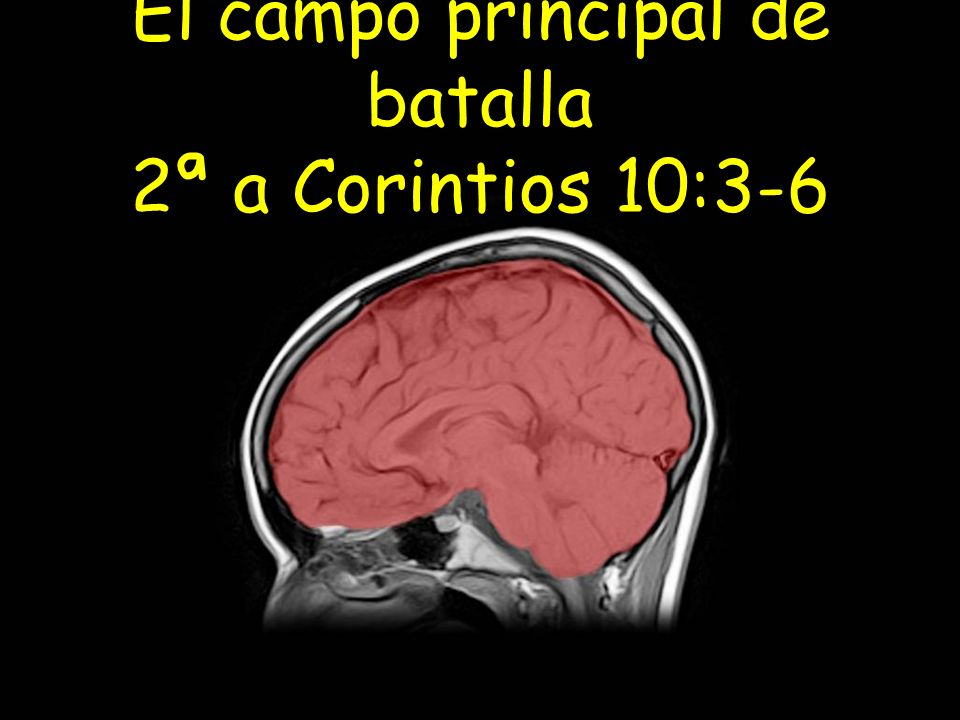 El campo principal de batalla 2ª a Corintios 10:3-6