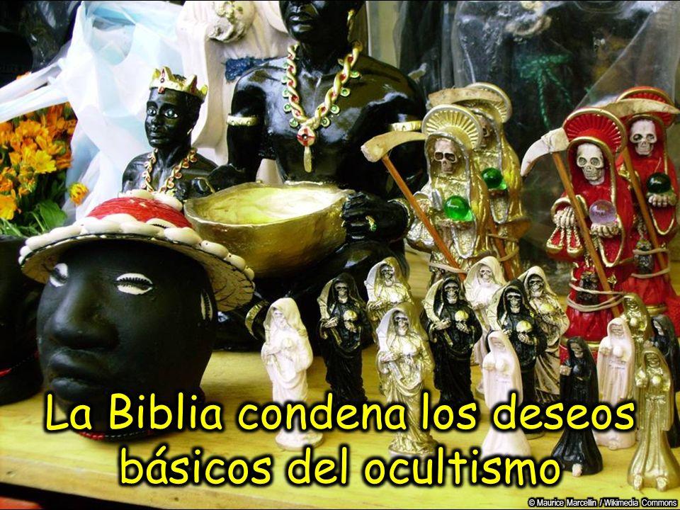 La Biblia condena los deseos básicos del ocultismo