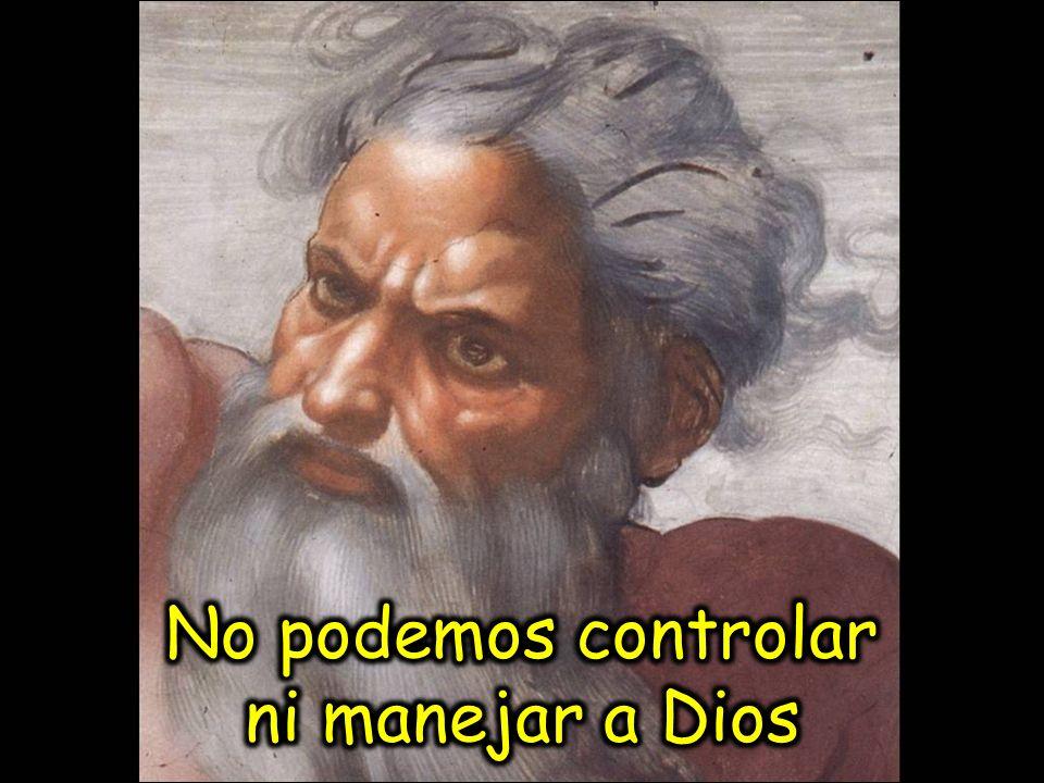 No podemos controlar ni manejar a Dios