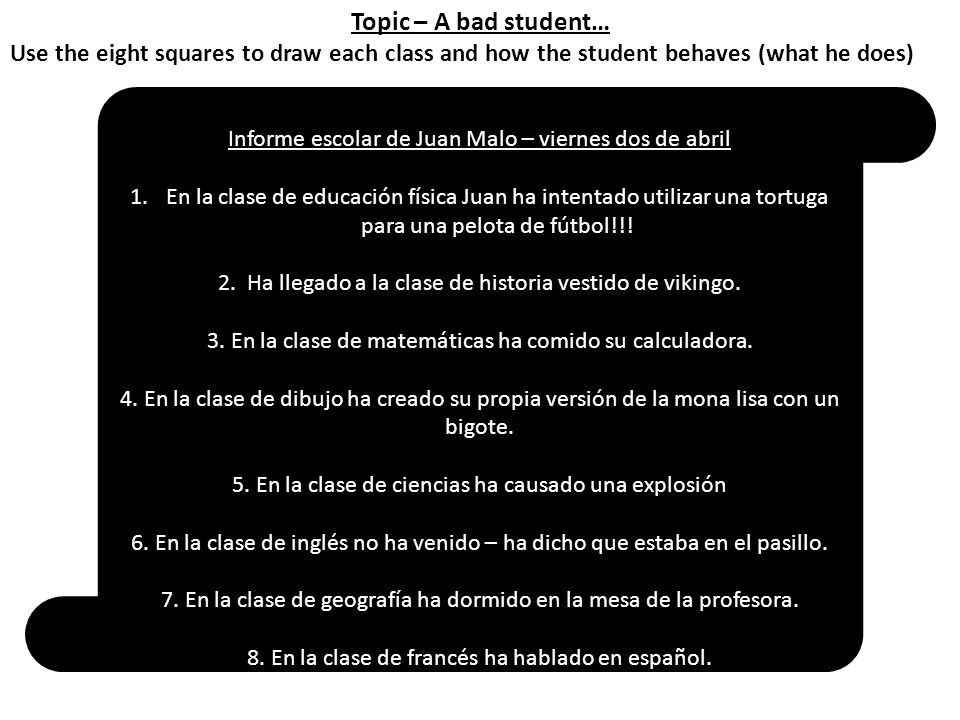 Topic – A bad student… Use the eight squares to draw each class and how the student behaves (what he does)