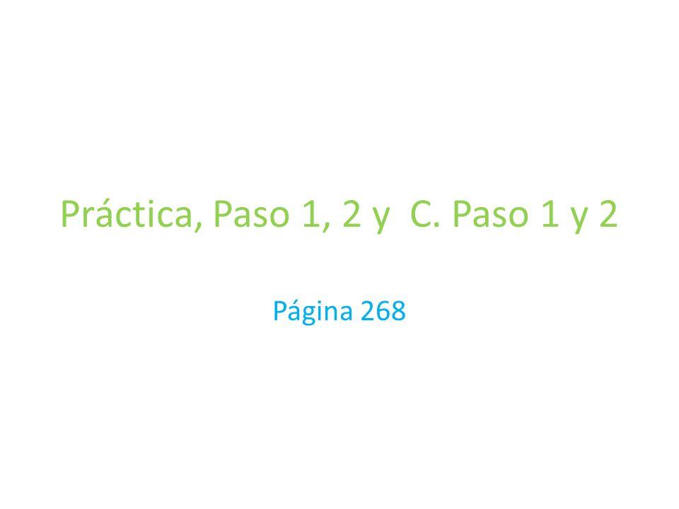 Práctica, Paso 1, 2 y C. Paso 1 y 2 Página 268