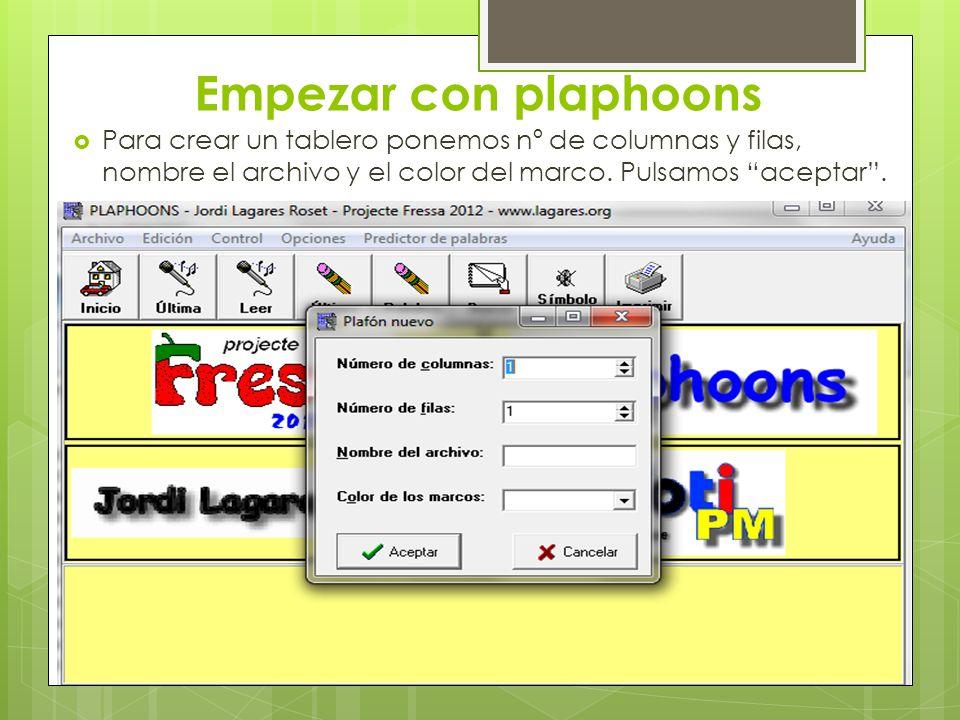 Empezar con plaphoons Para crear un tablero ponemos nº de columnas y filas, nombre el archivo y el color del marco.