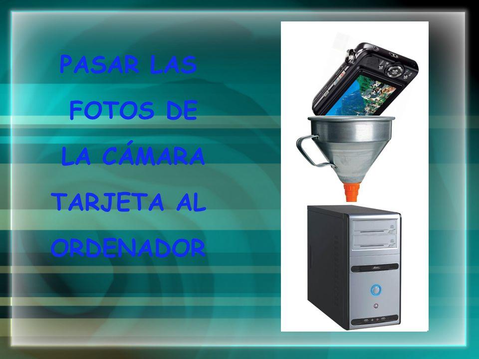 PASAR LAS FOTOS DE LA CÁMARA TARJETA AL ORDENADOR