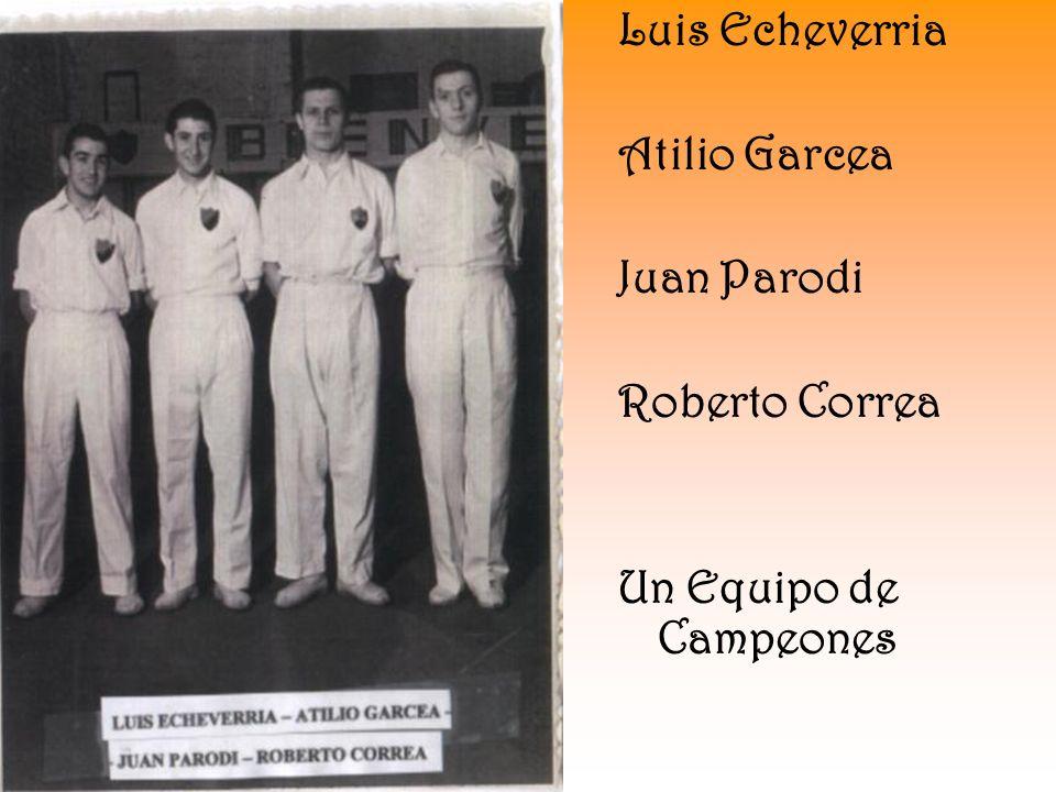 Luis Echeverria Atilio Garcea Juan Parodi Roberto Correa Un Equipo de Campeones