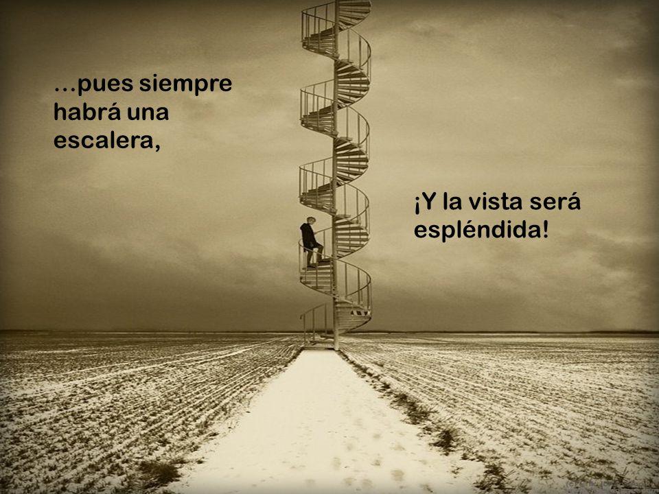 …pues siempre habrá una escalera,