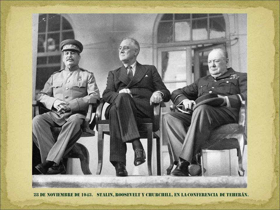 28 DE NOVIEMBRE de 1943. STALIN, ROOSeVELT Y CHURCHILL, EN LA CONFERENCIA DE Teherán.