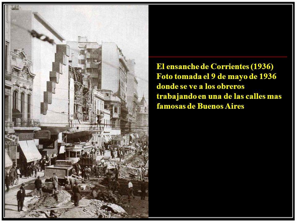 El ensanche de Corrientes (1936) Foto tomada el 9 de mayo de 1936 donde se ve a los obreros trabajando en una de las calles mas famosas de Buenos Aires