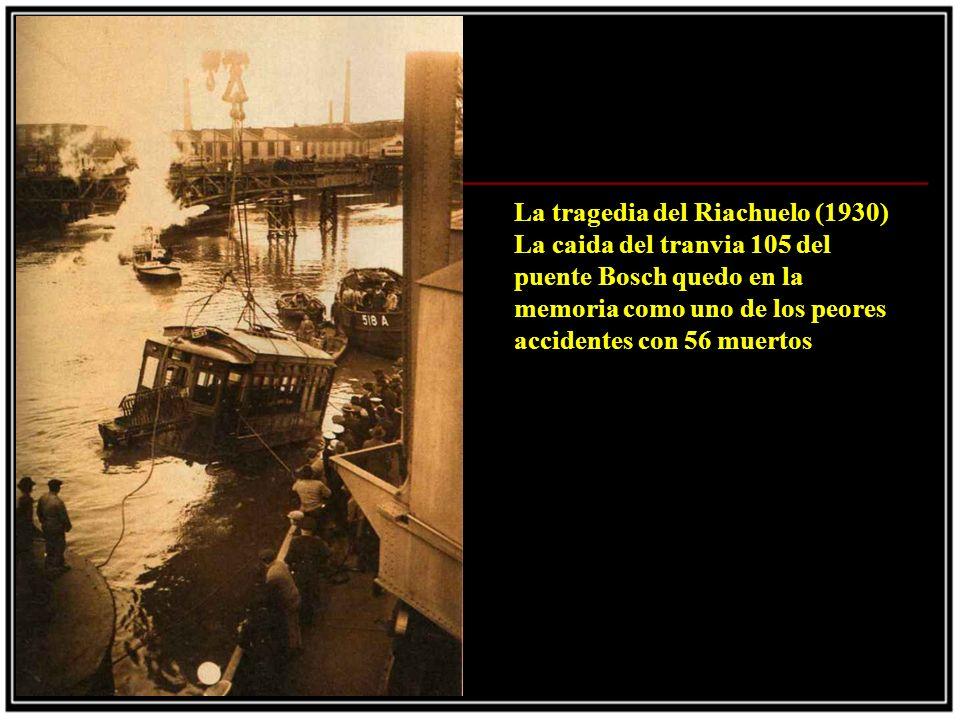 La tragedia del Riachuelo (1930) La caida del tranvia 105 del puente Bosch quedo en la memoria como uno de los peores accidentes con 56 muertos