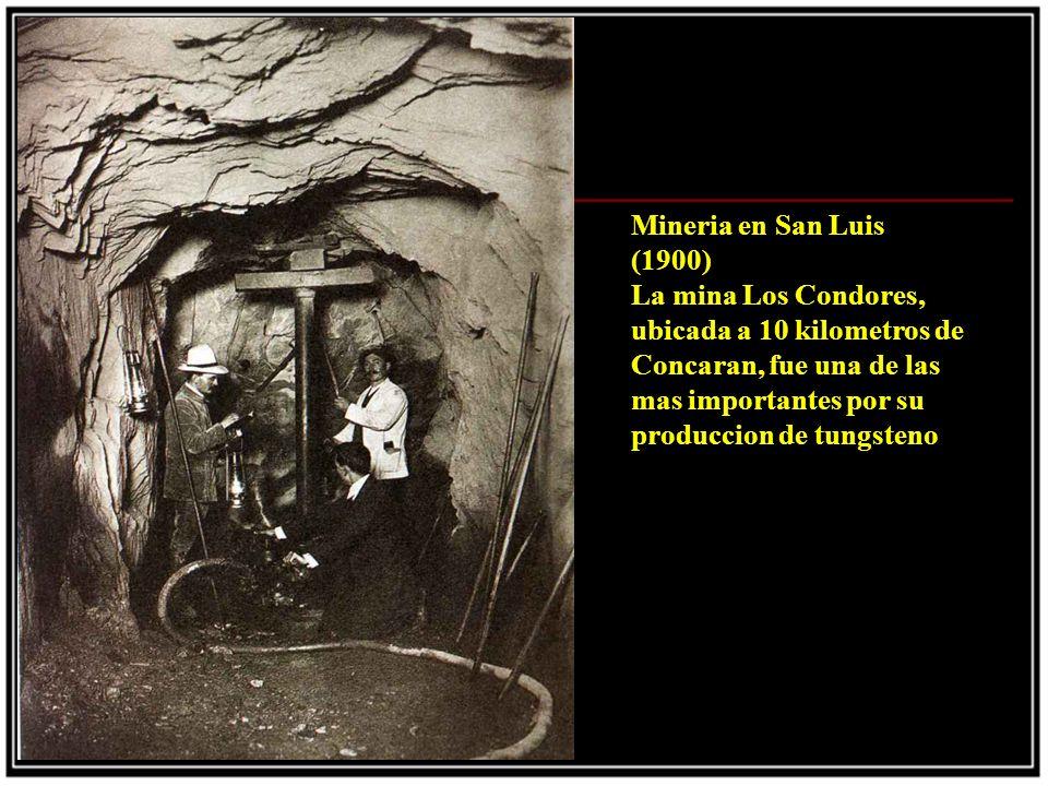 Mineria en San Luis (1900) La mina Los Condores, ubicada a 10 kilometros de Concaran, fue una de las mas importantes por su produccion de tungsteno