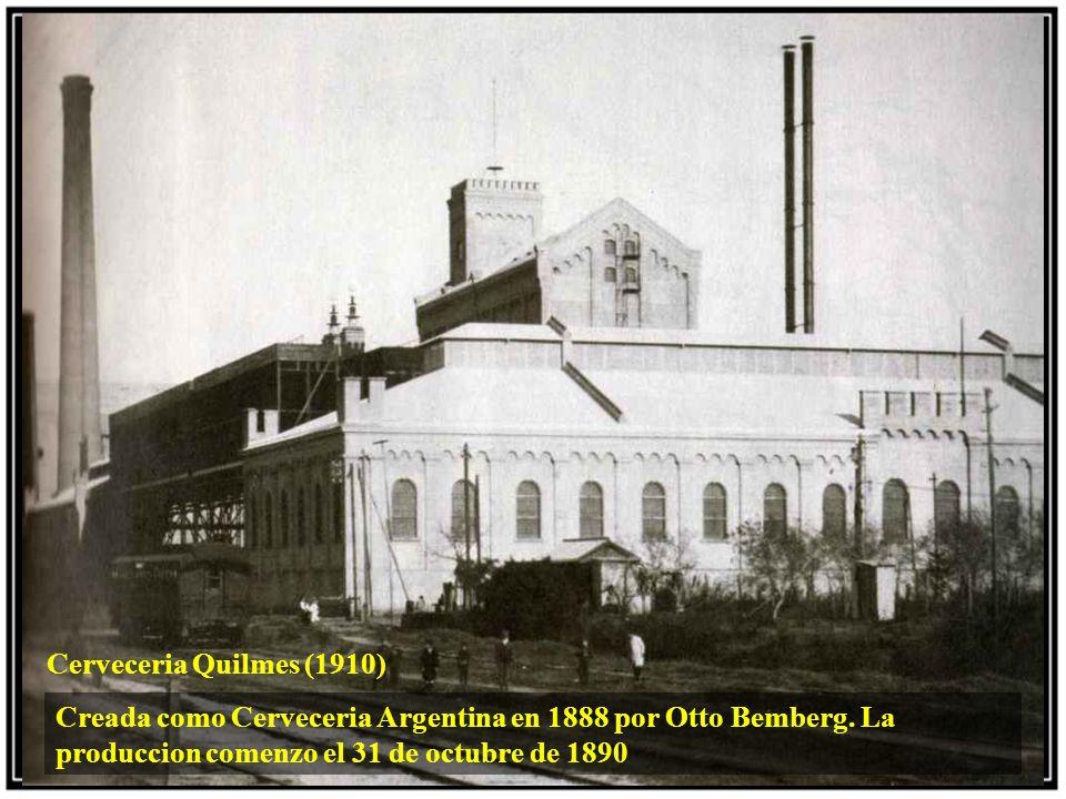 Cerveceria Quilmes (1910) Creada como Cerveceria Argentina en 1888 por Otto Bemberg.