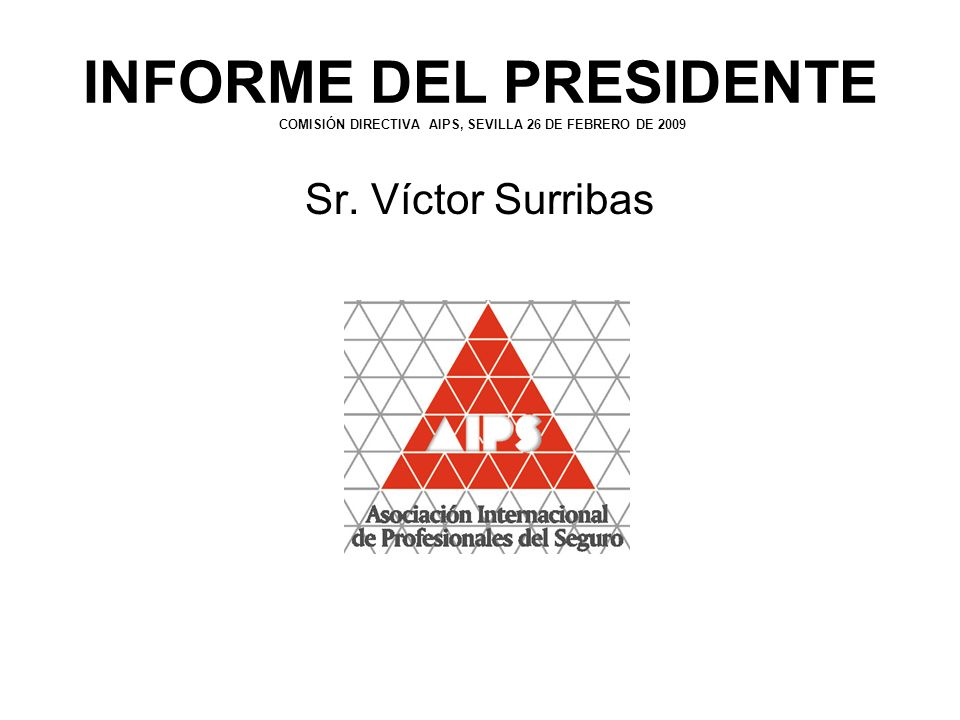 INFORME DEL PRESIDENTE COMISIÓN DIRECTIVA AIPS, SEVILLA 26 DE FEBRERO DE 2009