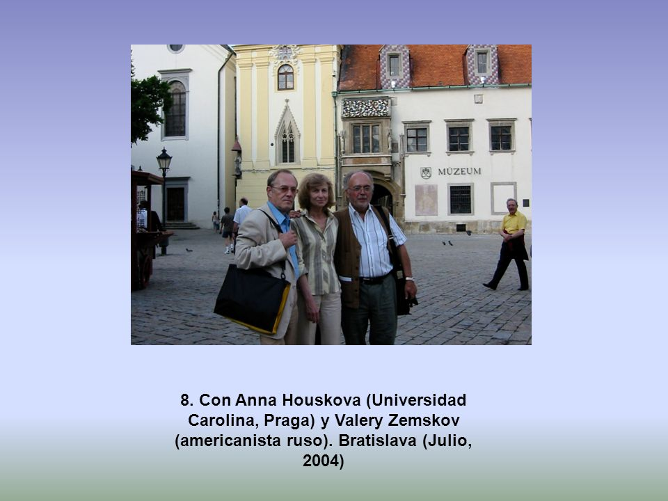 8.Con Anna Houskova (Universidad Carolina, Praga) y Valery Zemskov (americanista ruso).