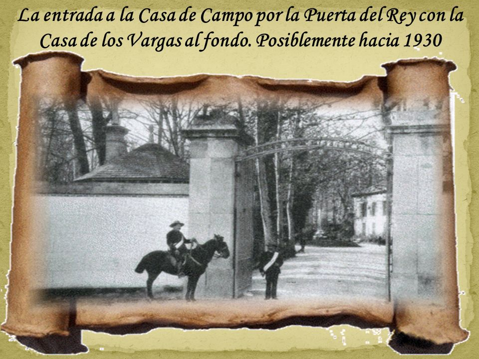La entrada a la Casa de Campo por la Puerta del Rey con la Casa de los Vargas al fondo.