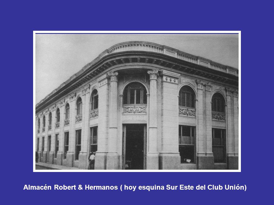 Almacén Robert & Hermanos ( hoy esquina Sur Este del Club Unión)