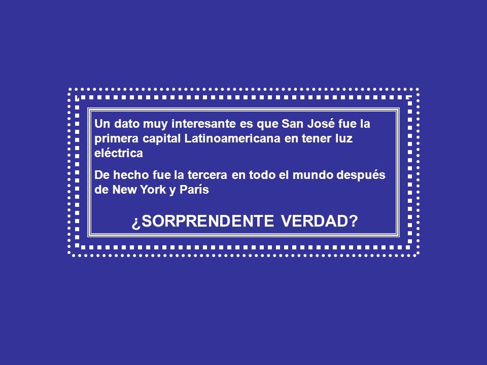 Un dato muy interesante es que San José fue la primera capital Latinoamericana en tener luz eléctrica