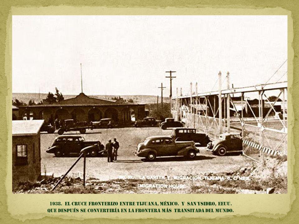 1938. El cruce fronterizo entre Tijuana, México. Y san Ysidro, EEUU