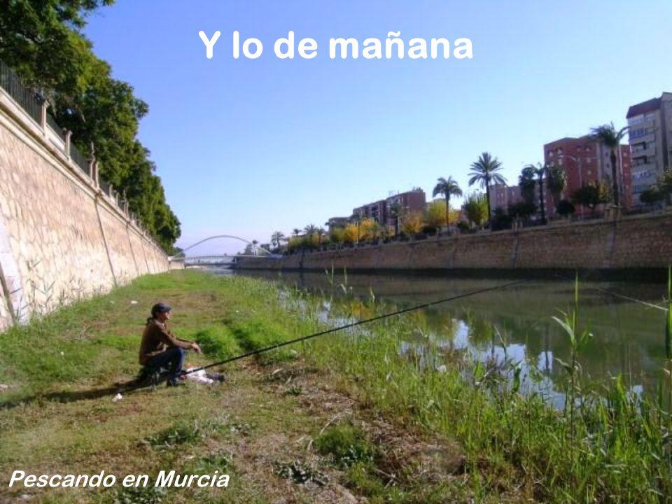 Y lo de mañana Pescando en Murcia