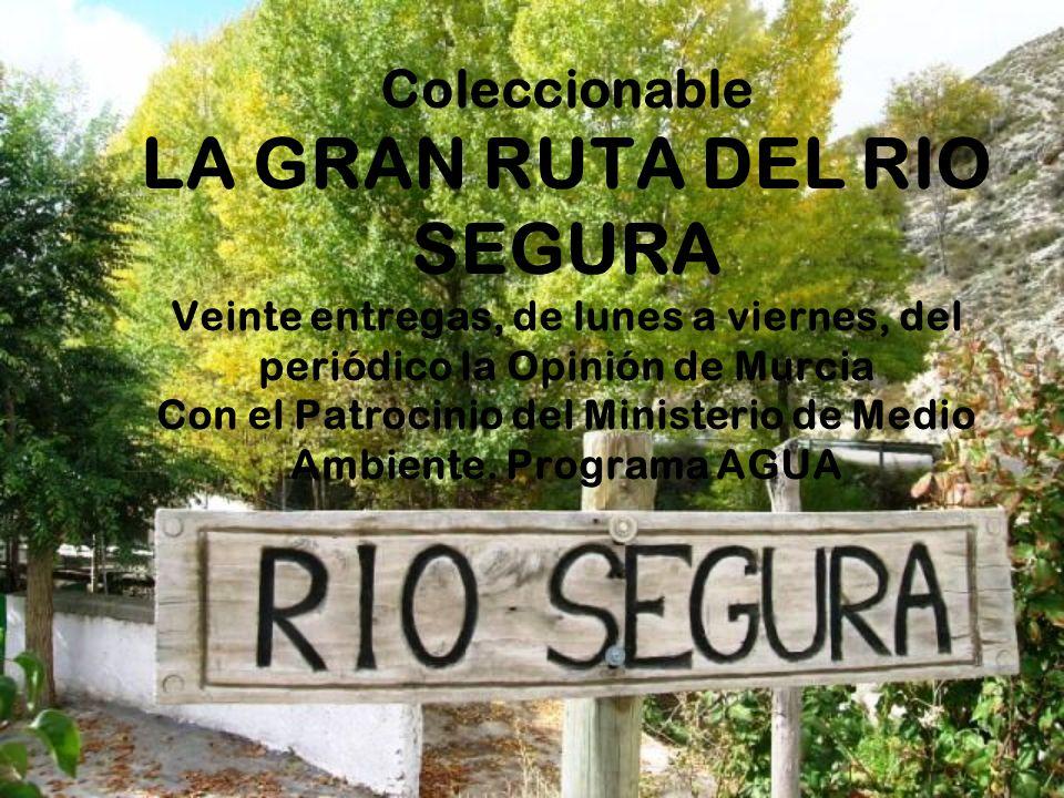 Coleccionable LA GRAN RUTA DEL RIO SEGURA Veinte entregas, de lunes a viernes, del periódico la Opinión de Murcia Con el Patrocinio del Ministerio de Medio Ambiente.