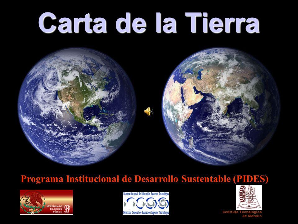 Carta de la Tierra Programa Institucional de Desarrollo Sustentable (PIDES) Instituto Tecnológico de Morelia.