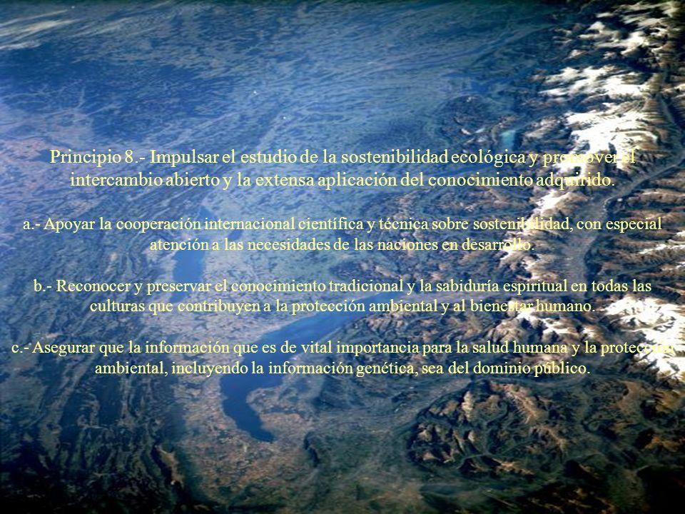 Principio 8.- Impulsar el estudio de la sostenibilidad ecológica y promover el intercambio abierto y la extensa aplicación del conocimiento adquirido.