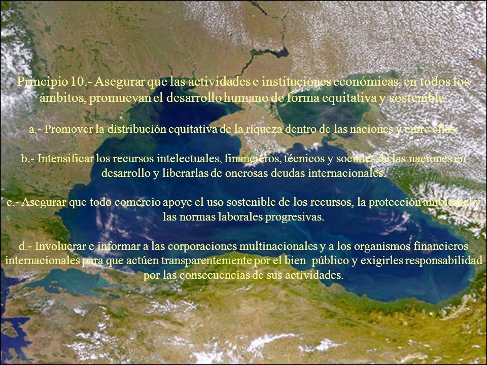 Principio 10.- Asegurar que las actividades e instituciones económicas, en todos los ámbitos, promuevan el desarrollo humano de forma equitativa y sostenible.