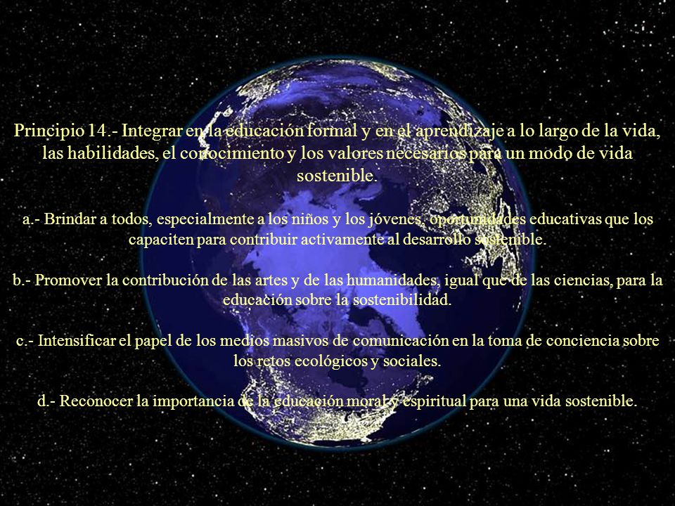 Principio 14.- Integrar en la educación formal y en el aprendizaje a lo largo de la vida, las habilidades, el conocimiento y los valores necesarios para un modo de vida sostenible.