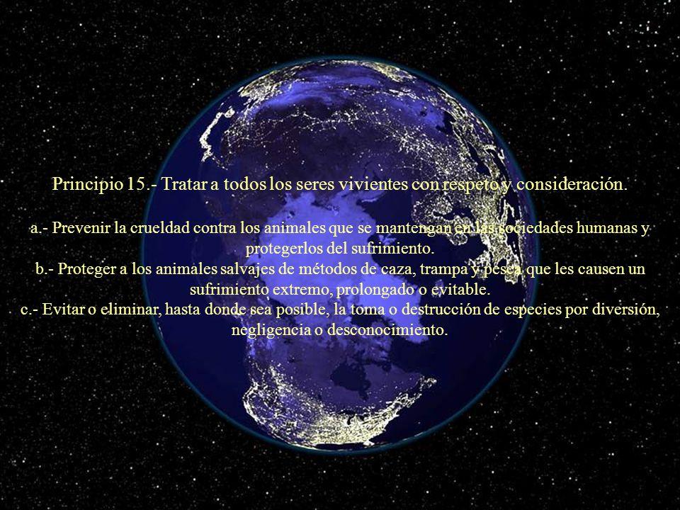 Principio 15.- Tratar a todos los seres vivientes con respeto y consideración.