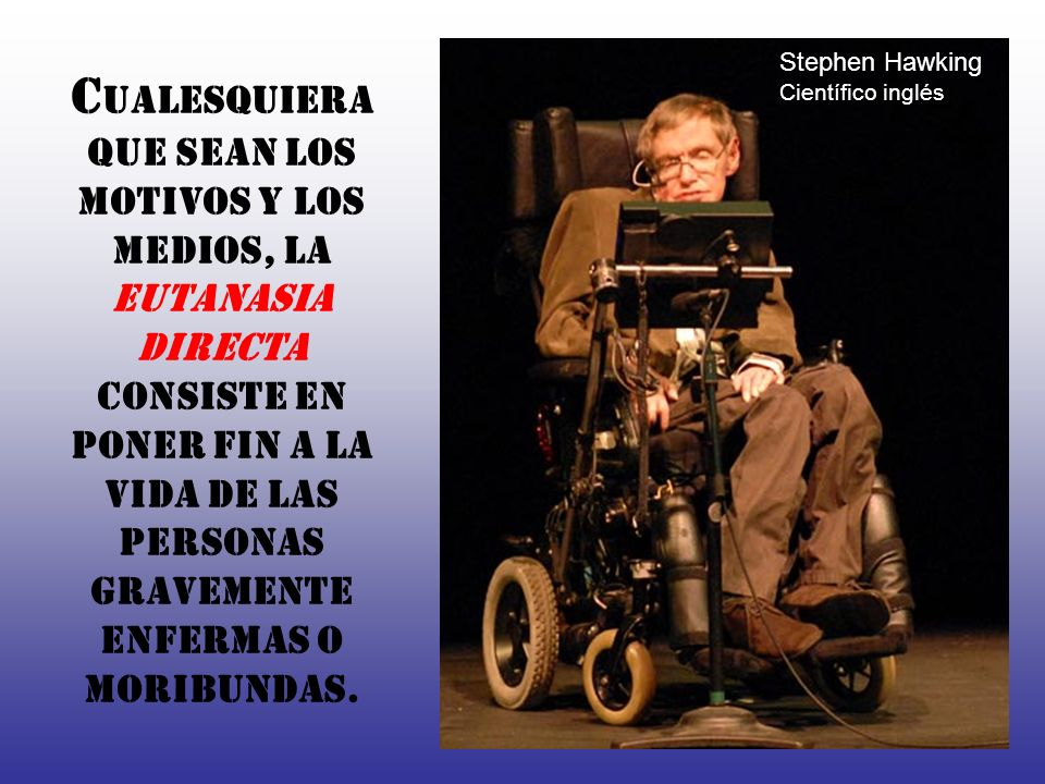 Stephen Hawking Científico inglés.
