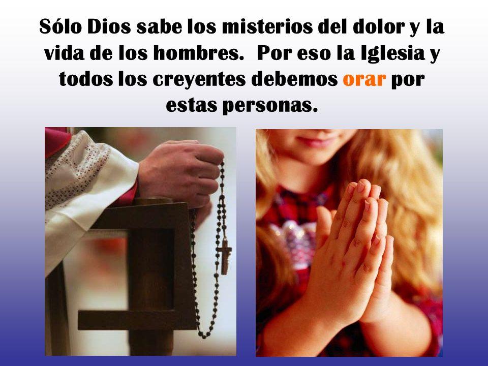 Sólo Dios sabe los misterios del dolor y la vida de los hombres