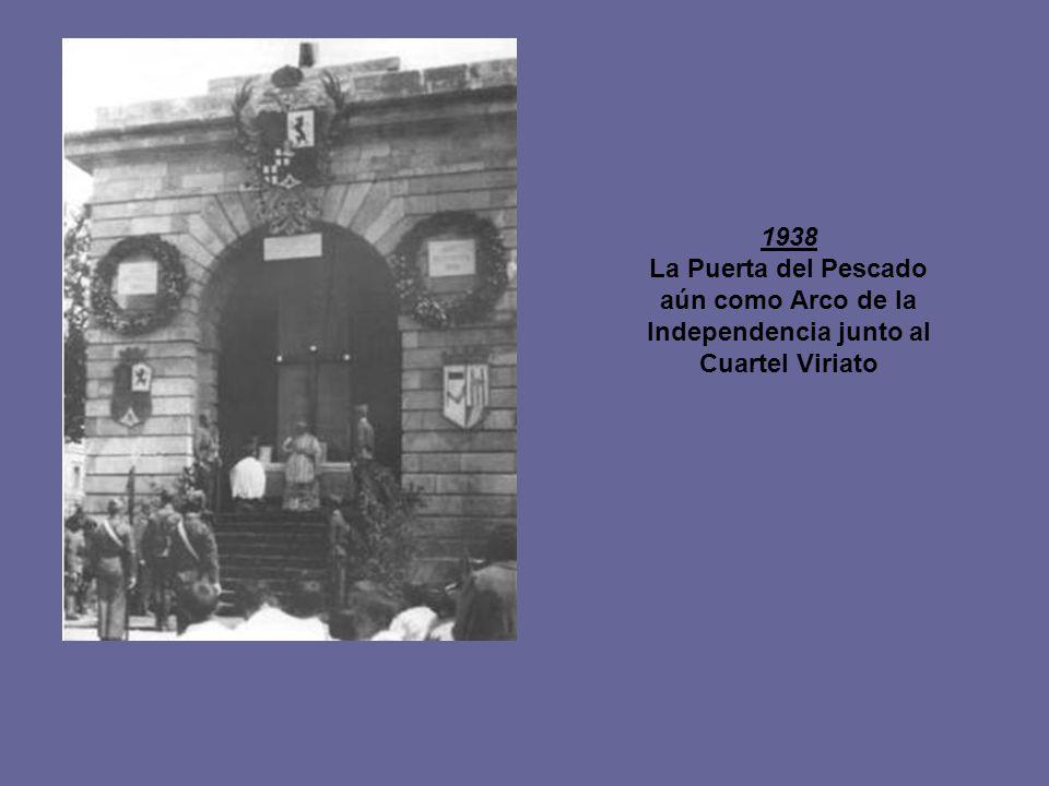 1938 La Puerta del Pescado aún como Arco de la Independencia junto al Cuartel Viriato
