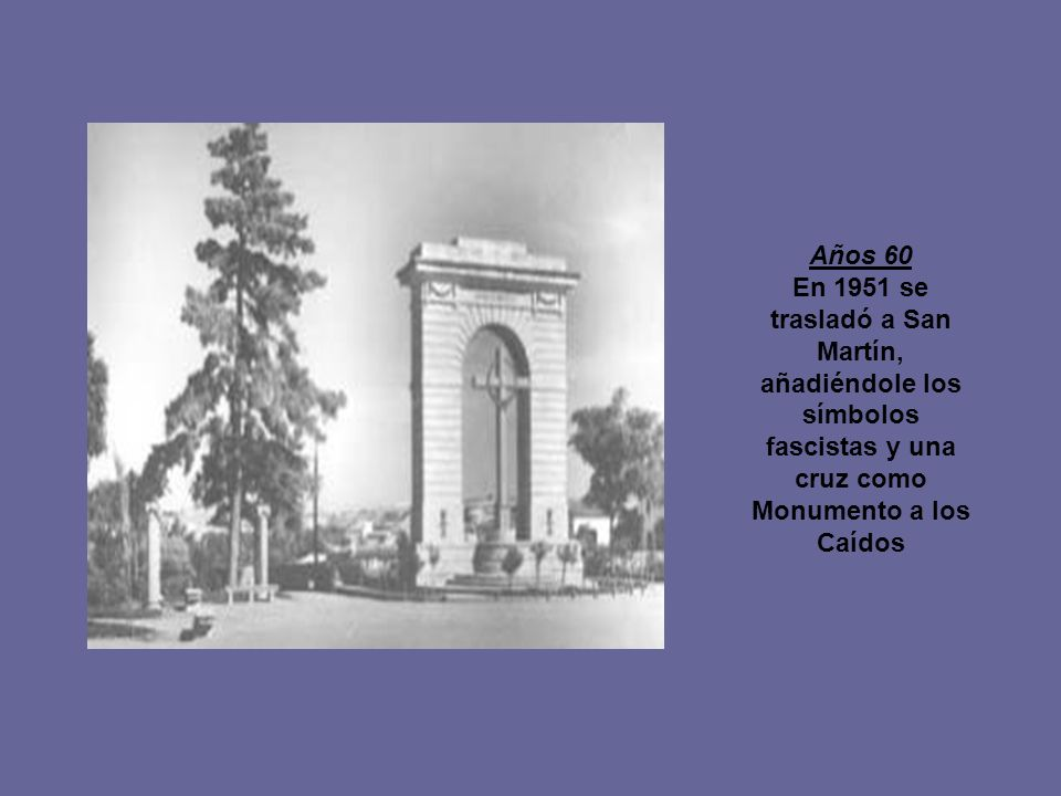 Años 60 En 1951 se trasladó a San Martín, añadiéndole los símbolos fascistas y una cruz como Monumento a los Caídos.