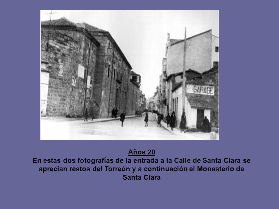 Años 20 En estas dos fotografías de la entrada a la Calle de Santa Clara se aprecian restos del Torreón y a continuación el Monasterio de Santa Clara.