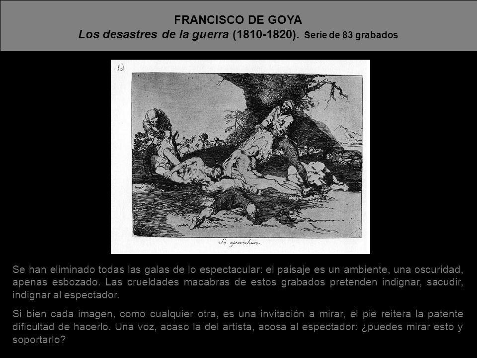 Los desastres de la guerra (1810-1820). Serie de 83 grabados