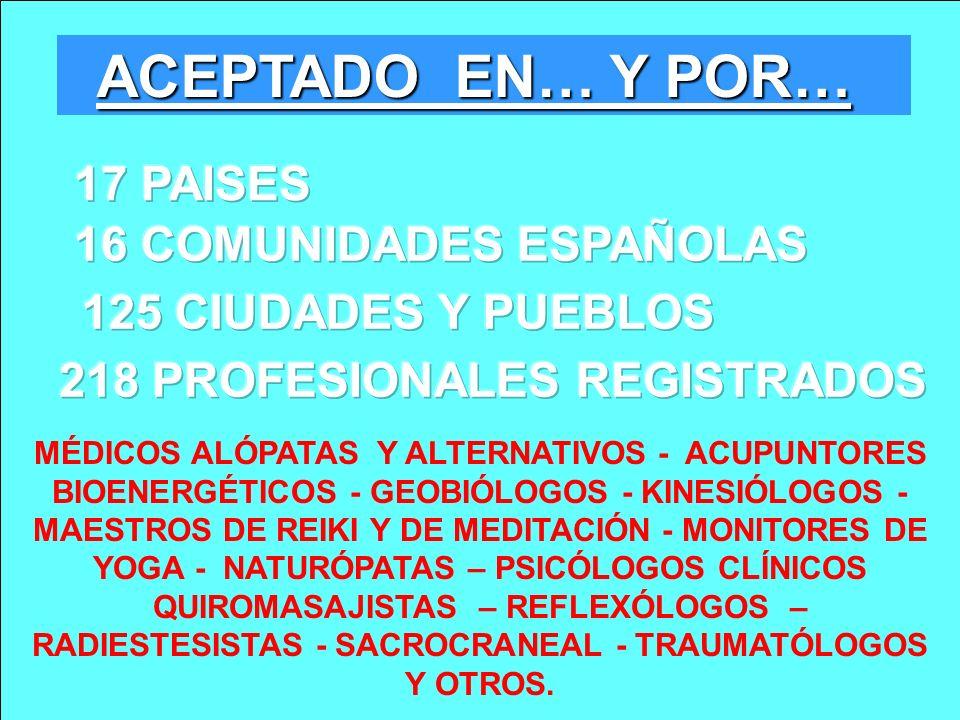 ACEPTADO EN… Y POR… 17 PAISES 16 COMUNIDADES ESPAÑOLAS