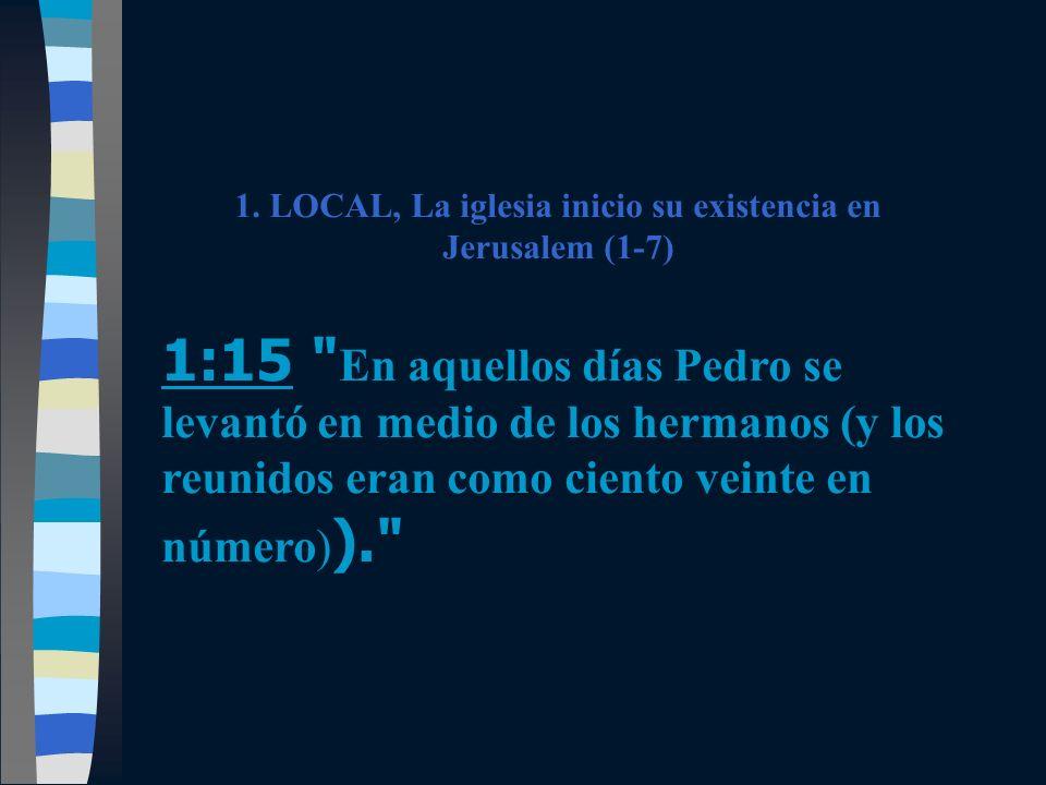 1. LOCAL, La iglesia inicio su existencia en Jerusalem (1-7)