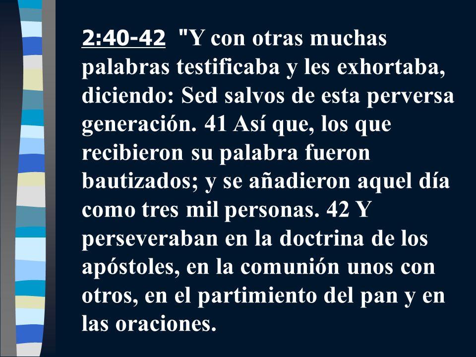 2:40-42 Y con otras muchas palabras testificaba y les exhortaba, diciendo: Sed salvos de esta perversa generación.