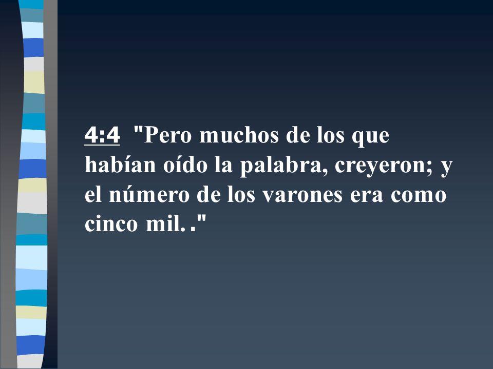 4:4 Pero muchos de los que habían oído la palabra, creyeron; y el número de los varones era como cinco mil.