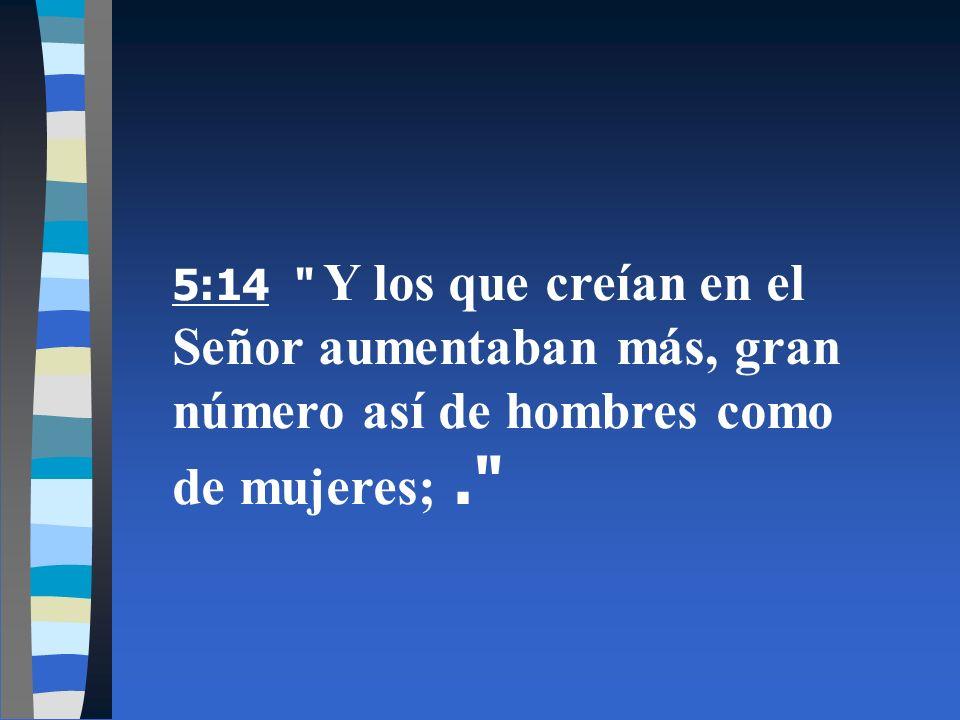 5:14 Y los que creían en el Señor aumentaban más, gran número así de hombres como de mujeres; .