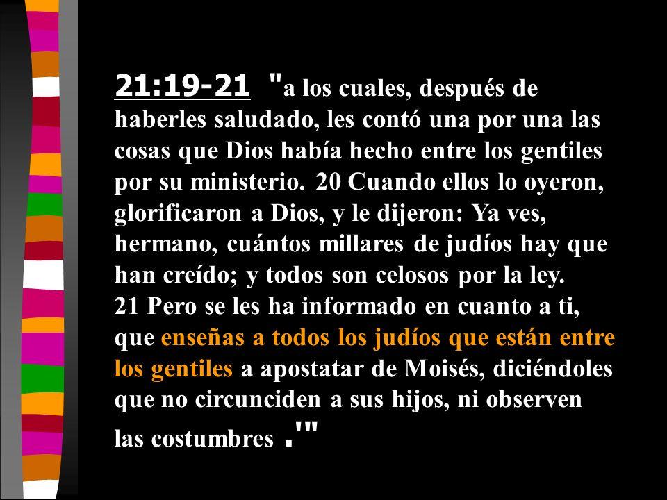 21:19-21 a los cuales, después de haberles saludado, les contó una por una las cosas que Dios había hecho entre los gentiles por su ministerio.