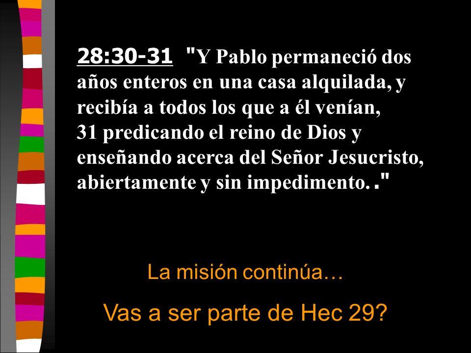 28:30-31 Y Pablo permaneció dos años enteros en una casa alquilada, y recibía a todos los que a él venían, 31 predicando el reino de Dios y enseñando acerca del Señor Jesucristo, abiertamente y sin impedimento. .