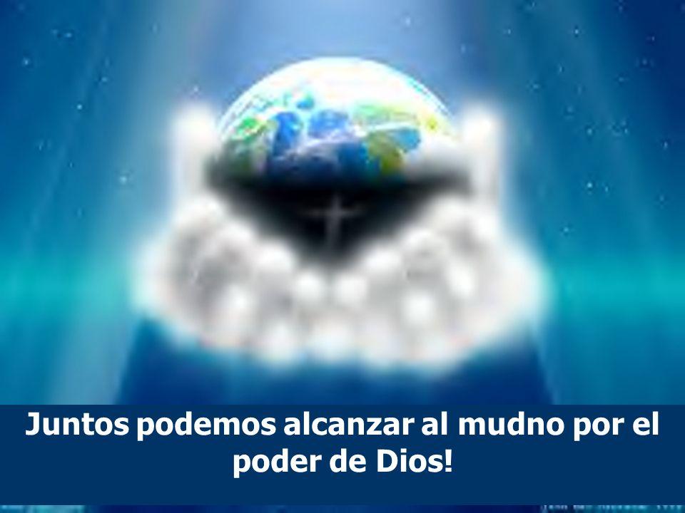 Juntos podemos alcanzar al mudno por el poder de Dios!