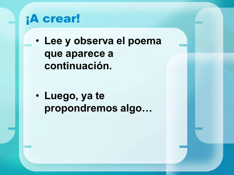 ¡A crear! Lee y observa el poema que aparece a continuación.