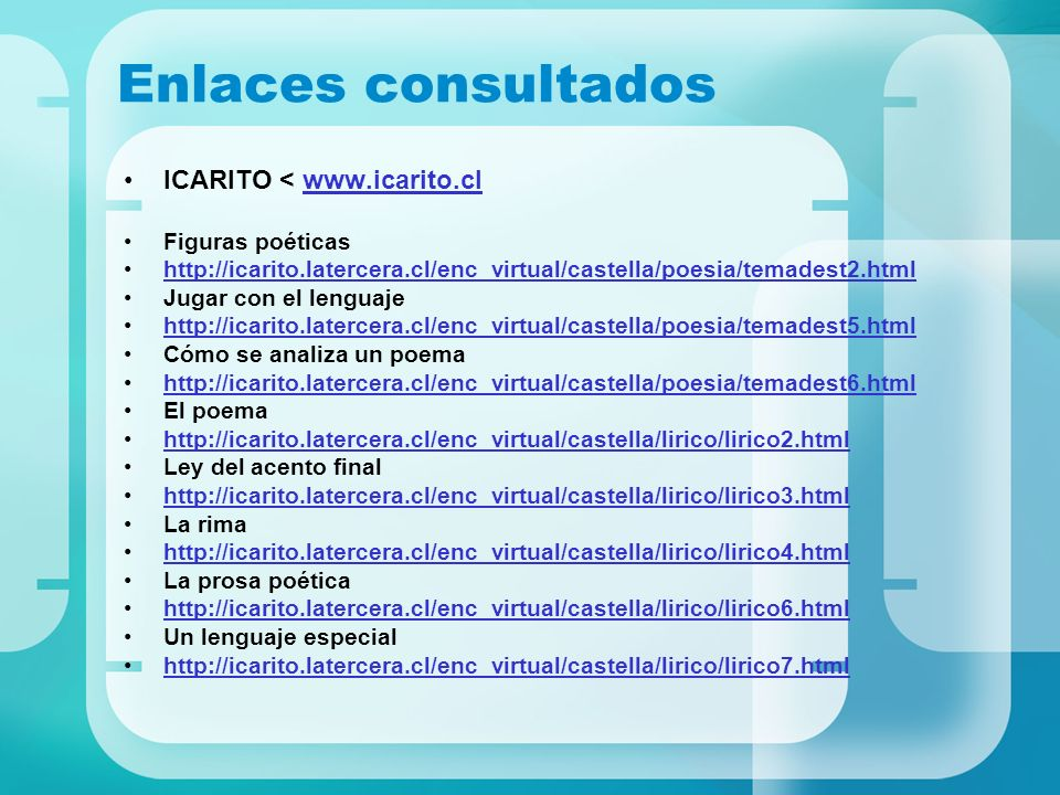 Enlaces consultados ICARITO < www.icarito.cl Figuras poéticas