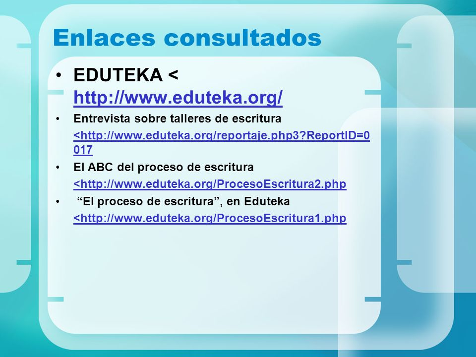 Enlaces consultados EDUTEKA < http://www.eduteka.org/