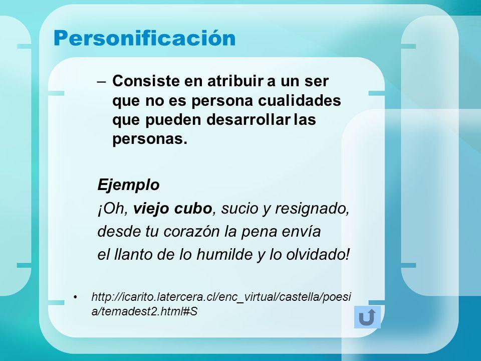 Personificación Consiste en atribuir a un ser que no es persona cualidades que pueden desarrollar las personas.