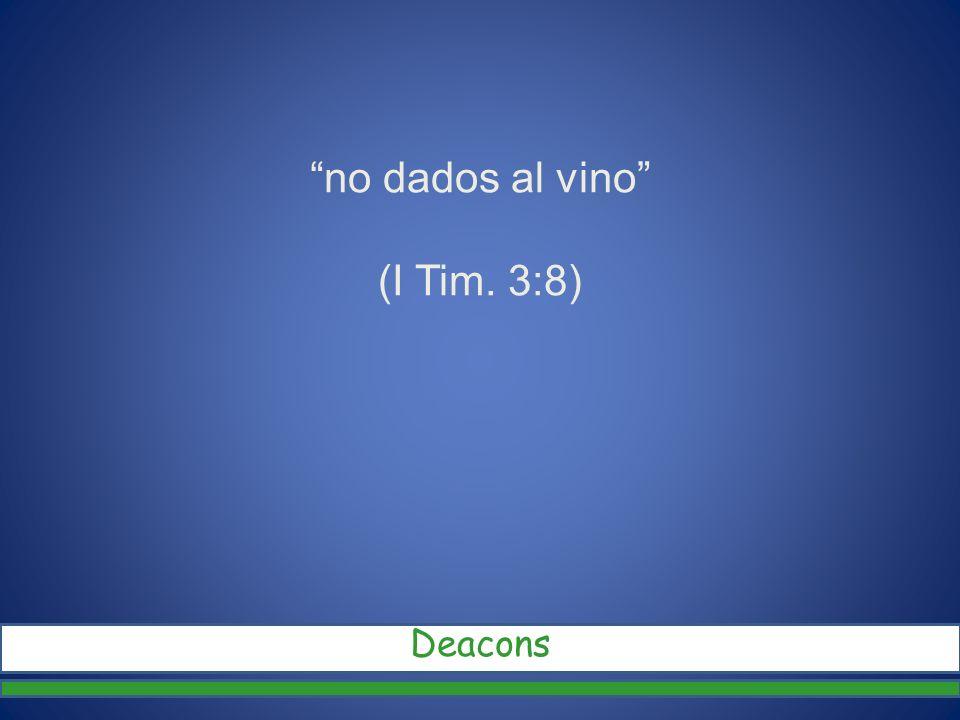 no dados al vino (I Tim. 3:8)