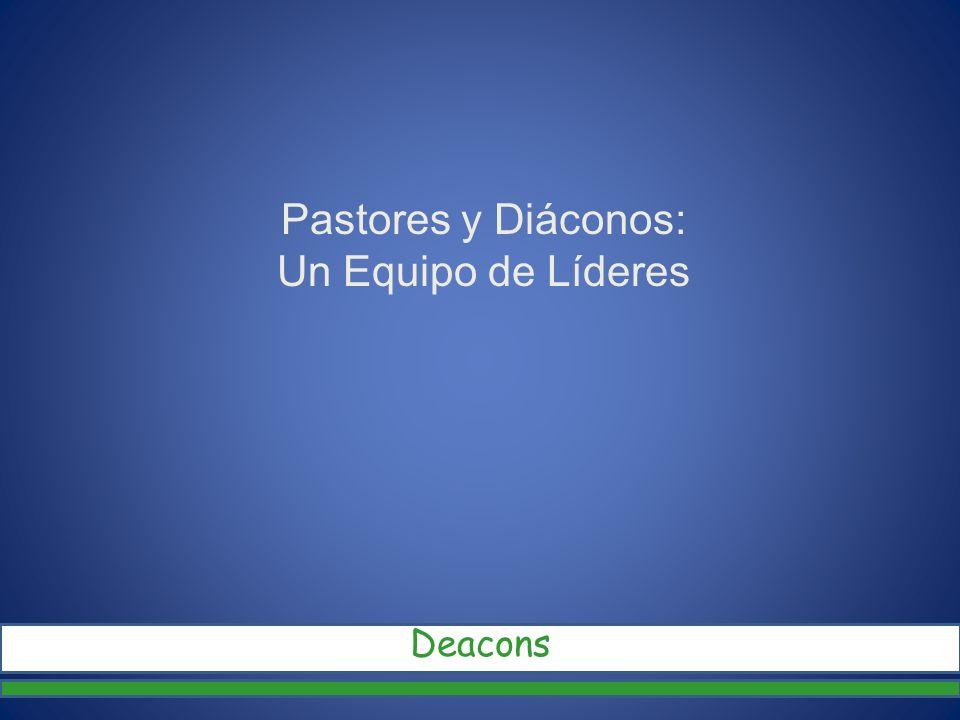 Pastores y Diáconos: Un Equipo de Líderes