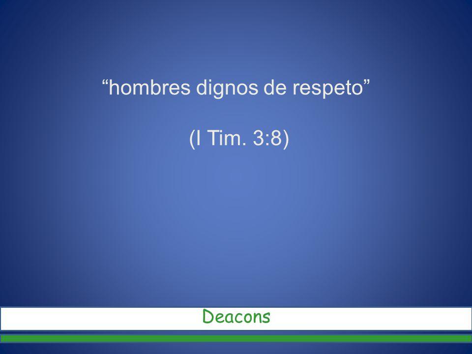 hombres dignos de respeto (I Tim. 3:8)